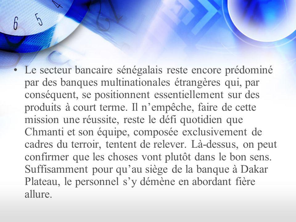 Le secteur bancaire sénégalais reste encore prédominé par des banques multinationales étrangères qui, par conséquent, se positionnent essentiellement sur des produits à court terme.