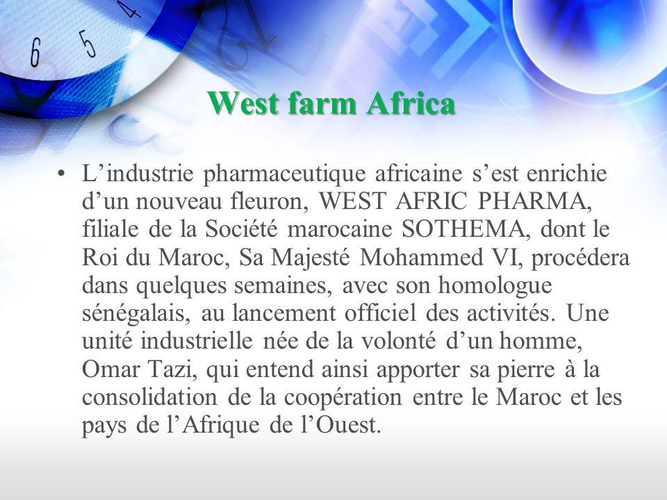 West farm Africa Lindustrie pharmaceutique africaine sest enrichie dun nouveau fleuron, WEST AFRIC PHARMA, filiale de la Société marocaine SOTHEMA, dont le Roi du Maroc, Sa Majesté Mohammed VI, procédera dans quelques semaines, avec son homologue sénégalais, au lancement officiel des activités.