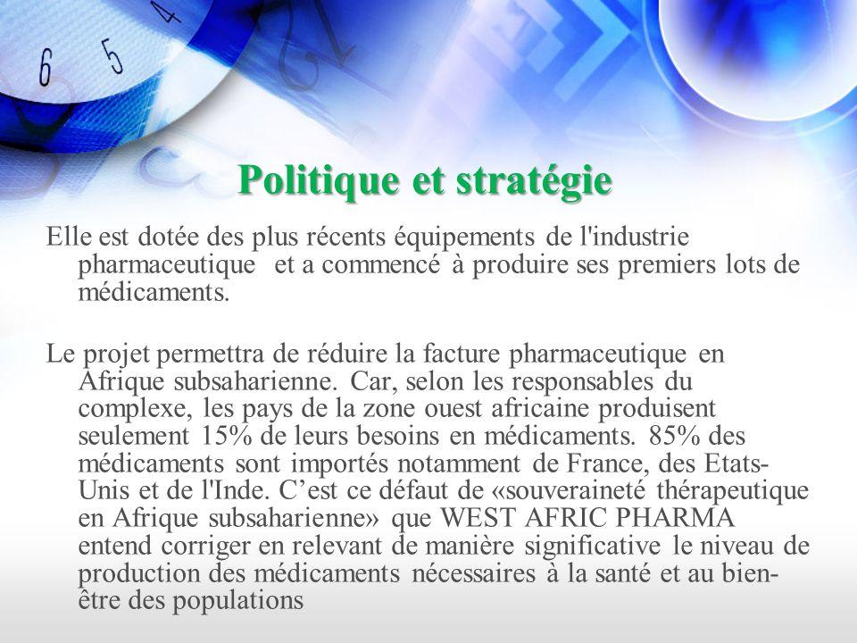 Politique et stratégie Elle est dotée des plus récents équipements de l industrie pharmaceutique et a commencé à produire ses premiers lots de médicaments.