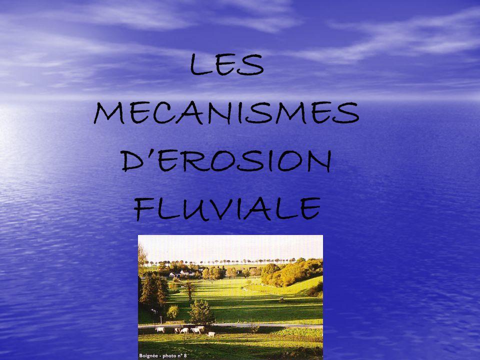 LES MECANISMES DEROSION FLUVIALE