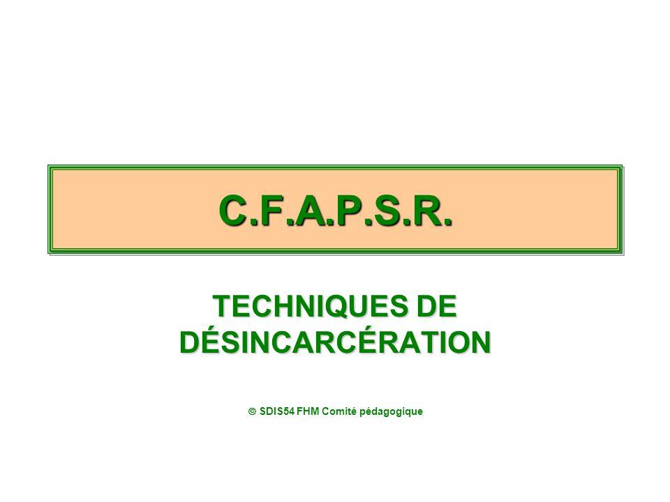 C.F.A.P.S.R.C.F.A.P.S.R. TECHNIQUES DE DÉSINCARCÉRATION SDIS54 FHM Comité pédagogique