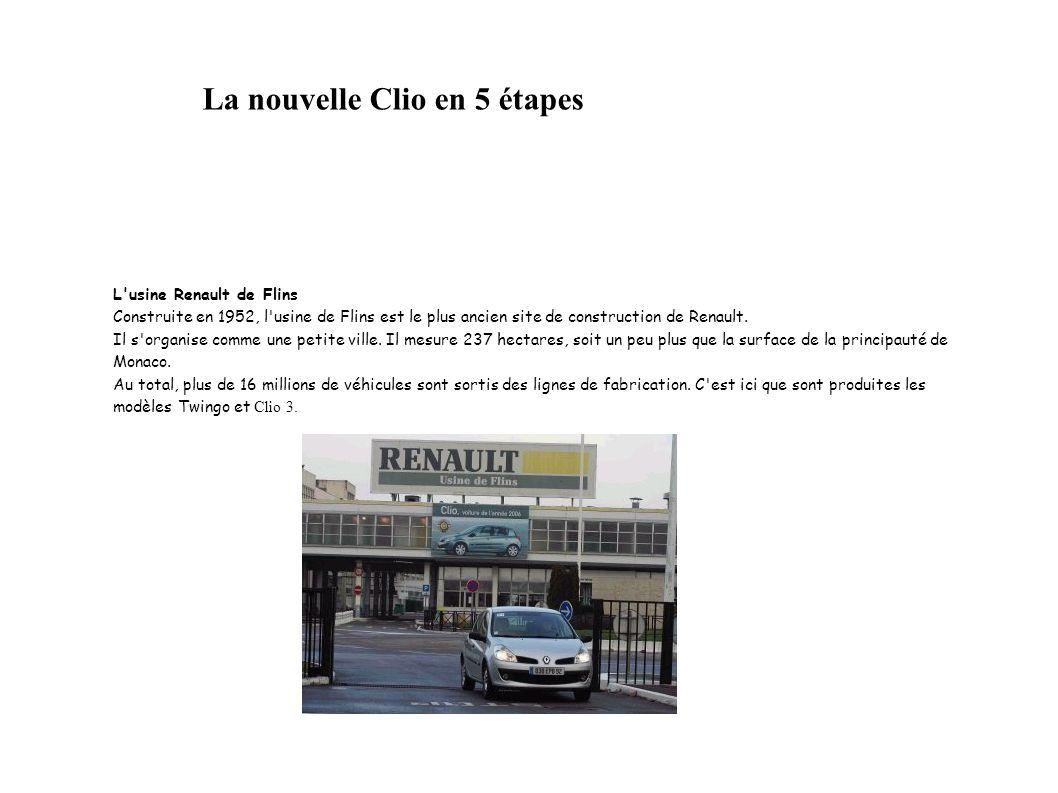 La nouvelle Clio en 5 étapes L'usine Renault de Flins Construite en 1952, l'usine de Flins est le plus ancien site de construction de Renault. Il s'or