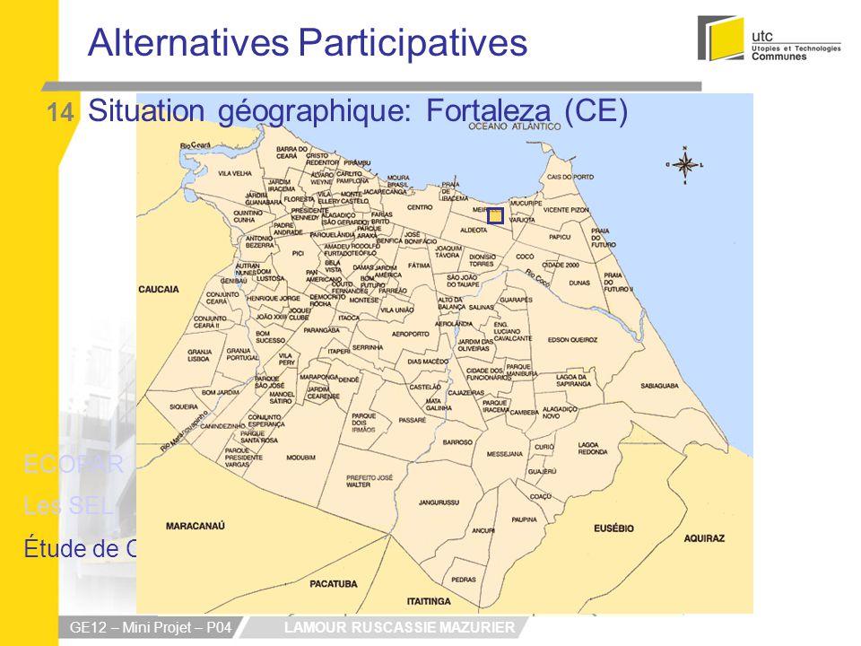 LAMOUR RUSCASSIE MAZURIER GE12 – Mini Projet – P04 Alternatives Participatives 14 ECOPAR Les SEL Étude de Cas Situation géographique: Fortaleza (CE)