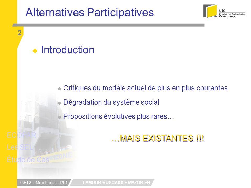 LAMOUR RUSCASSIE MAZURIER GE12 – Mini Projet – P04 Alternatives Participatives 2 Introduction Critiques du modèle actuel de plus en plus courantes Dég