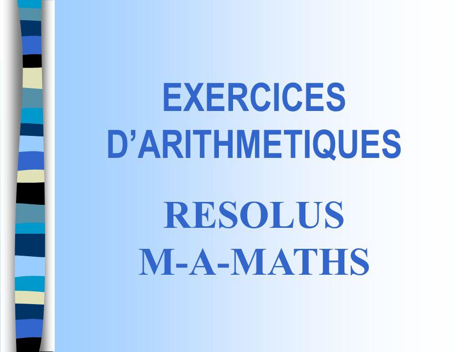 EXERCICES DARITHMETIQUES RESOLUS M-A-MATHS