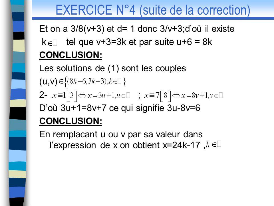 Et on a 3/8(v+3) et d= 1 donc 3/v+3;doù il existe k tel que v+3=3k et par suite u+6 = 8k CONCLUSION: Les solutions de (1) sont les couples (u,v) 2- ;