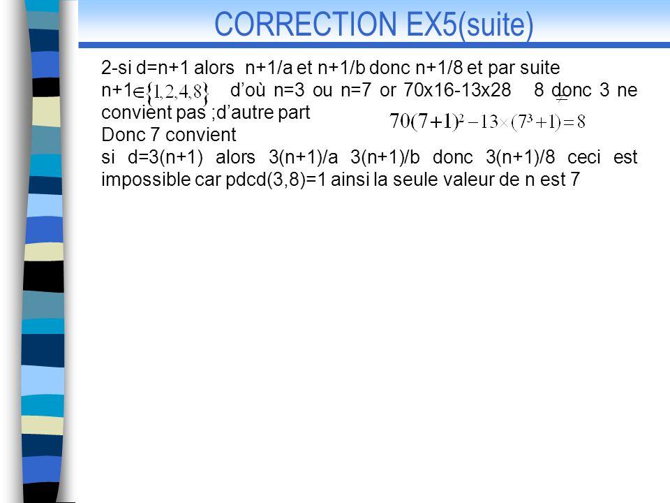 2-si d=n+1 alors n+1/a et n+1/b donc n+1/8 et par suite n+1 doù n=3 ou n=7 or 70x16-13x28 8 donc 3 ne convient pas ;dautre part Donc 7 convient si d=3