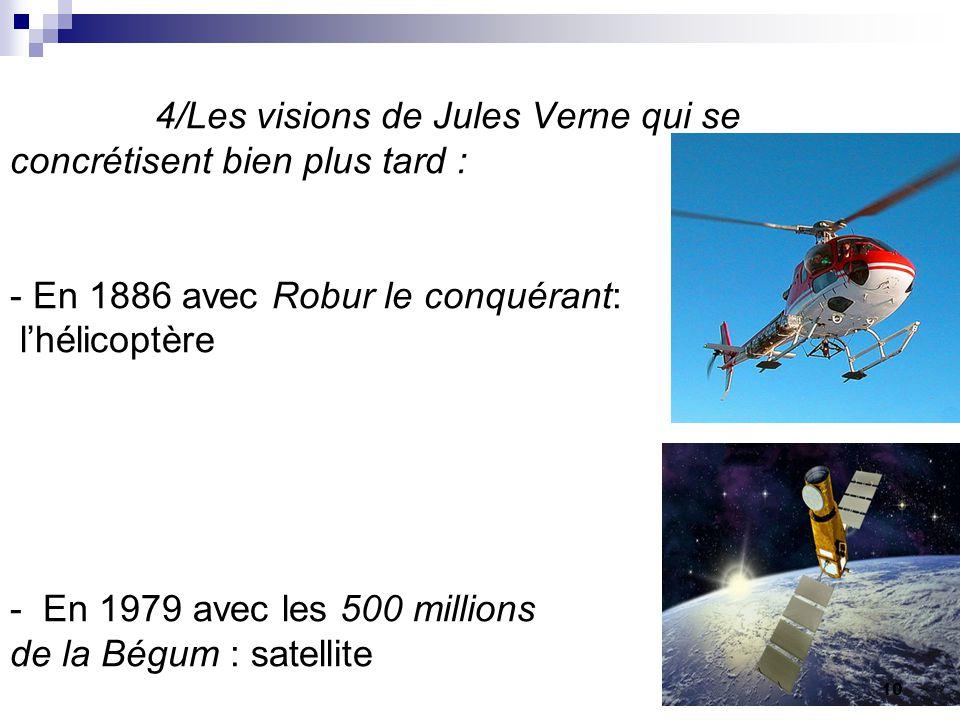 4/Les visions de Jules Verne qui se concrétisent bien plus tard : - En 1886 avec Robur le conquérant: lhélicoptère - En 1979 avec les 500 millions de