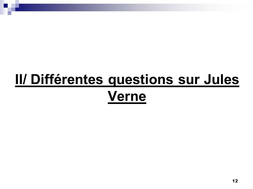 II/ Différentes questions sur Jules Verne 12