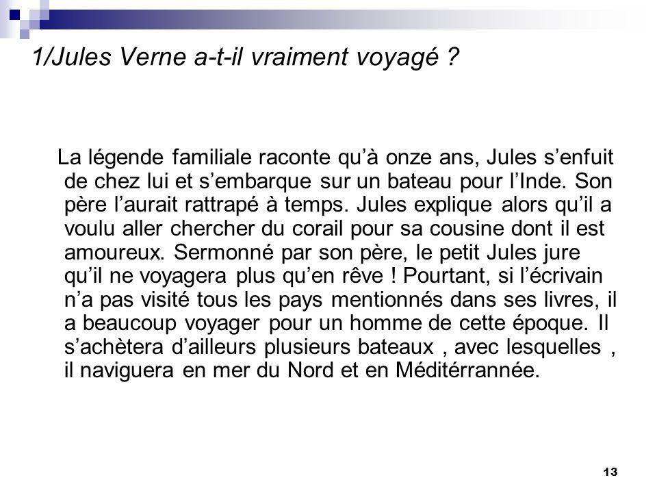 1/Jules Verne a-t-il vraiment voyagé ? La légende familiale raconte quà onze ans, Jules senfuit de chez lui et sembarque sur un bateau pour lInde. Son