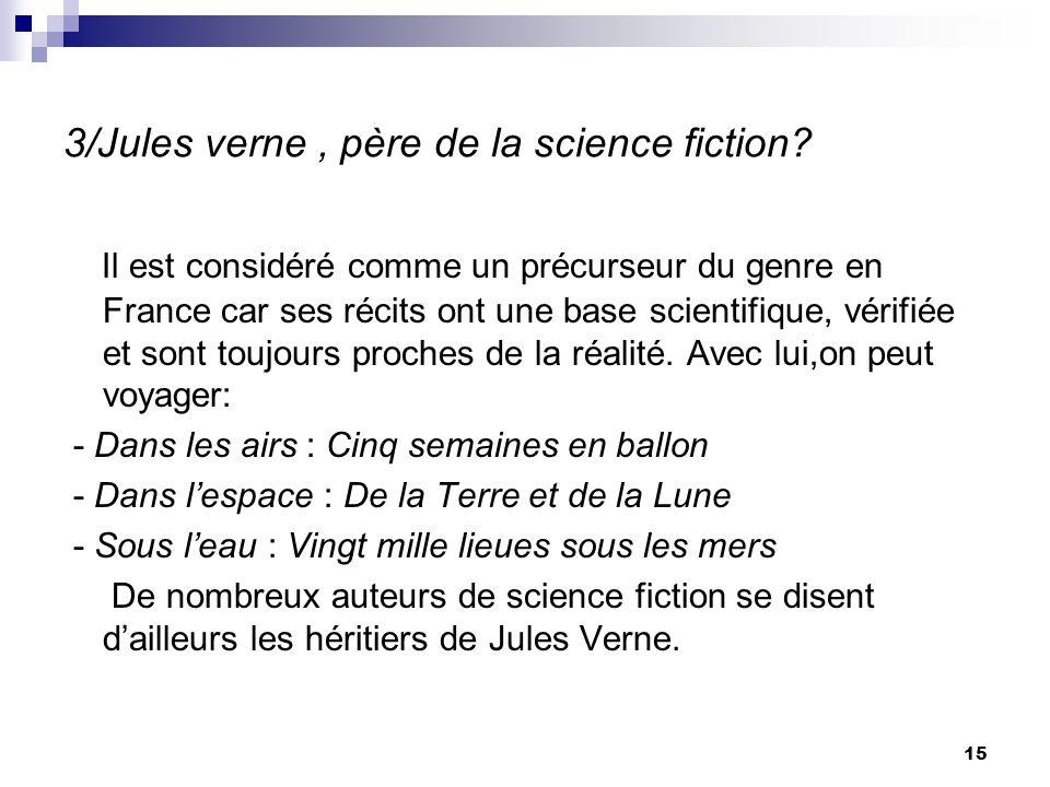 3/Jules verne, père de la science fiction? Il est considéré comme un précurseur du genre en France car ses récits ont une base scientifique, vérifiée