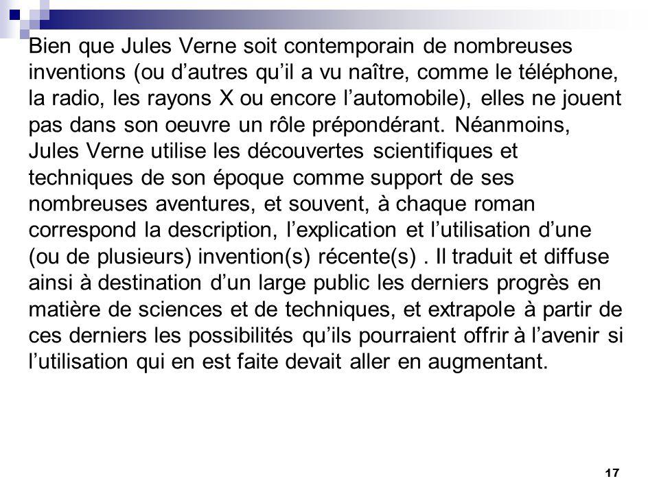 Bien que Jules Verne soit contemporain de nombreuses inventions (ou dautres quil a vu naître, comme le téléphone, la radio, les rayons X ou encore lau