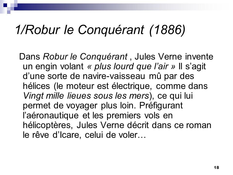1/Robur le Conquérant (1886) Dans Robur le Conquérant, Jules Verne invente un engin volant « plus lourd que lair » Il sagit dune sorte de navire-vaiss