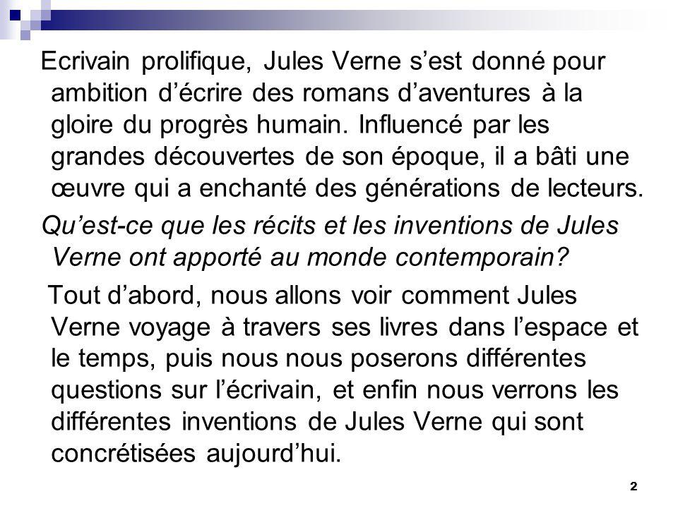 Ecrivain prolifique, Jules Verne sest donné pour ambition décrire des romans daventures à la gloire du progrès humain. Influencé par les grandes décou