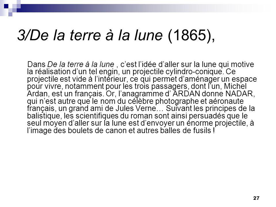 3/De la terre à la lune (1865), Dans De la terre à la lune, cest lidée daller sur la lune qui motive la réalisation dun tel engin, un projectile cylin