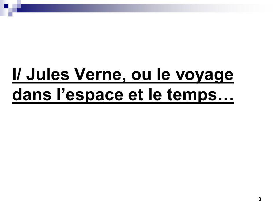 I/ Jules Verne, ou le voyage dans lespace et le temps… 3