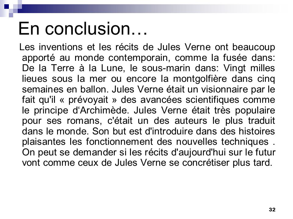 En conclusion… Les inventions et les récits de Jules Verne ont beaucoup apporté au monde contemporain, comme la fusée dans: De la Terre à la Lune, le