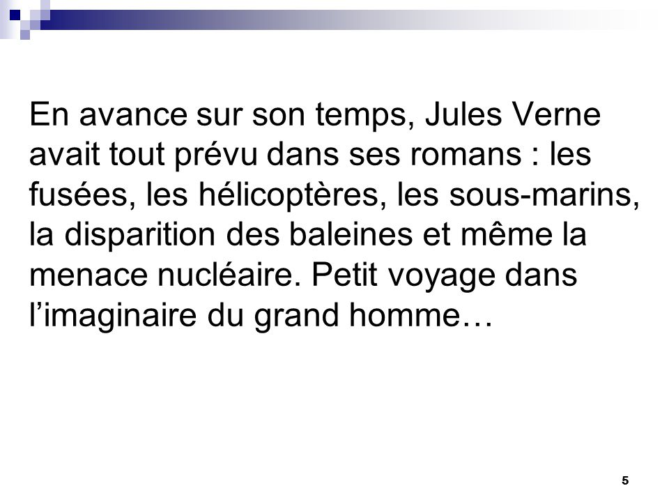 En avance sur son temps, Jules Verne avait tout prévu dans ses romans : les fusées, les hélicoptères, les sous-marins, la disparition des baleines et
