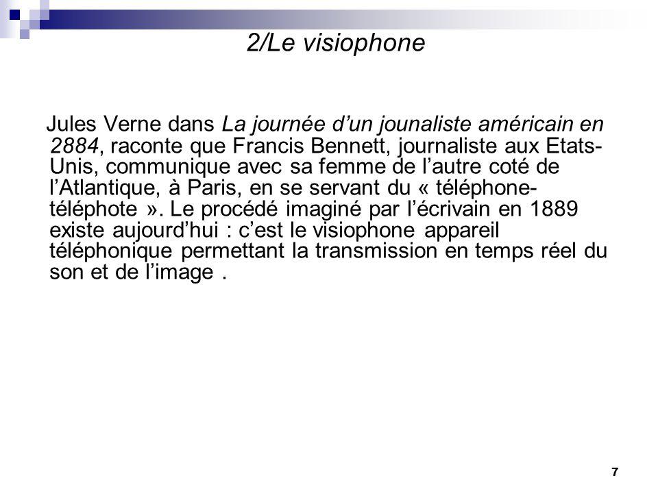 2/Le visiophone Jules Verne dans La journée dun jounaliste américain en 2884, raconte que Francis Bennett, journaliste aux Etats- Unis, communique ave