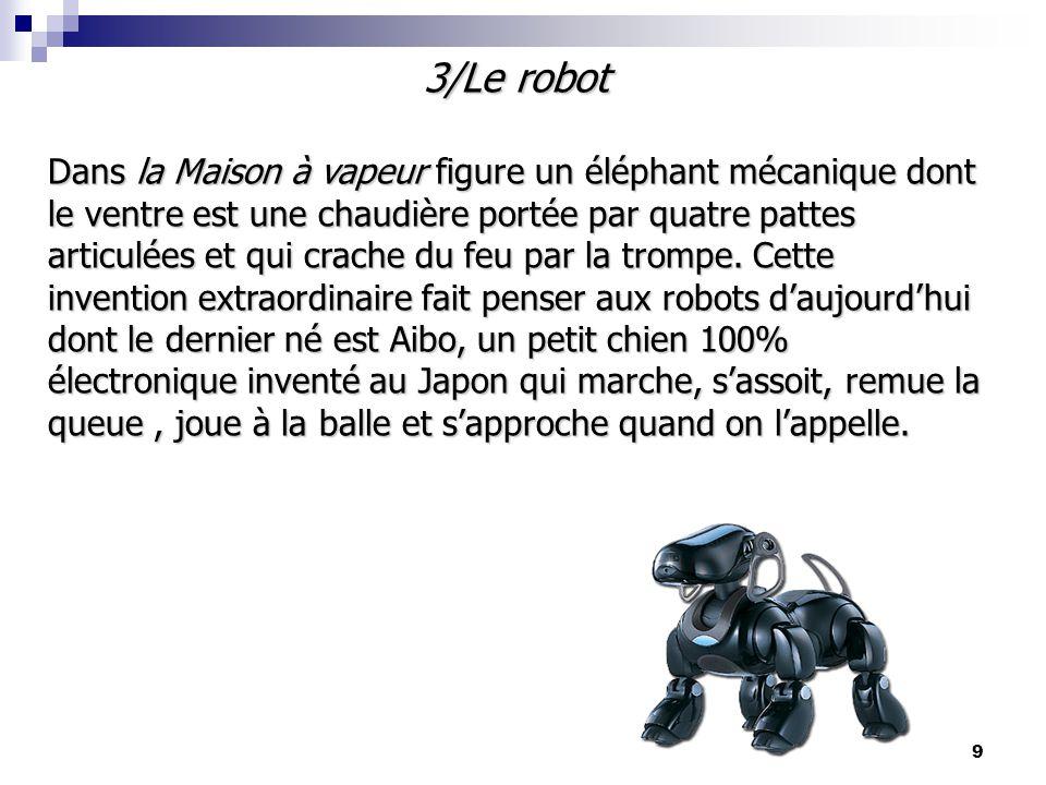 3/Le robot Dans la Maison à vapeur figure un éléphant mécanique dont le ventre est une chaudière portée par quatre pattes articulées et qui crache du