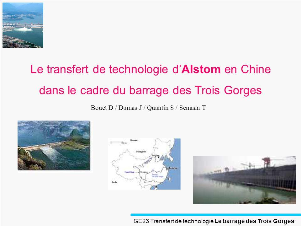 GE23 Transfert de technologie Le barrage des Trois Gorges Plan ° Présentation du barrage ° Situation énergétique & économique de la Chine ° RTE ° Le Transfert et ses modalités ° La stratégie dAlstom face aux transferts ° Conclusion