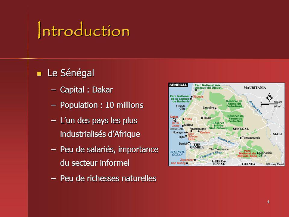 4 Introduction Le Sénégal Le Sénégal –Capital : Dakar –Population : 10 millions –Lun des pays les plus industrialisés dAfrique –Peu de salariés, impor