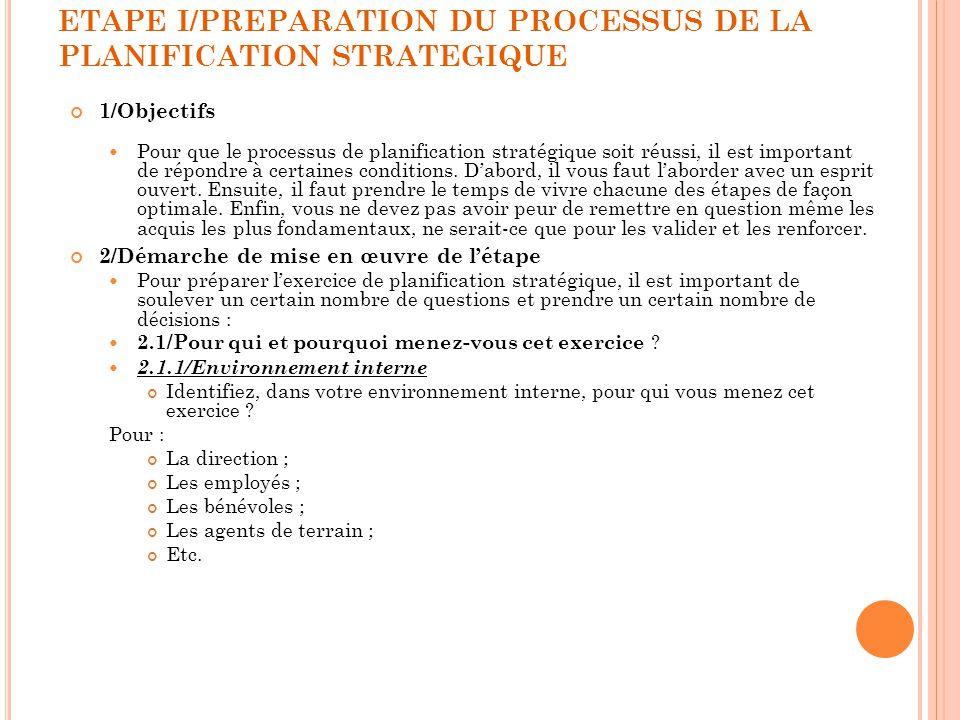 ETAPE I/PREPARATION DU PROCESSUS DE LA PLANIFICATION STRATEGIQUE 1/Objectifs Pour que le processus de planification stratégique soit réussi, il est im