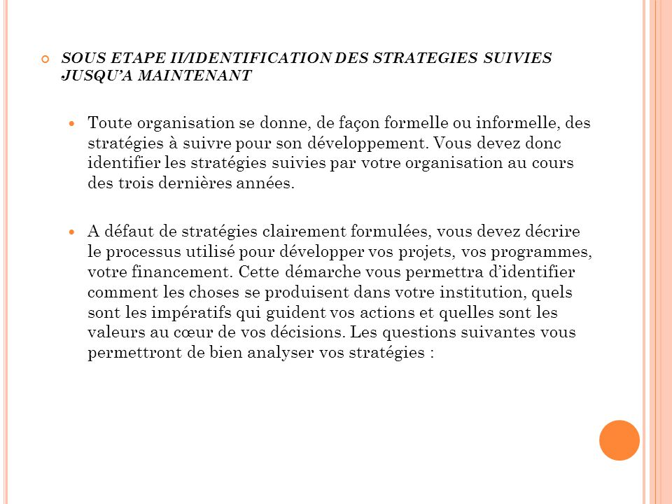 SOUS ETAPE II/IDENTIFICATION DES STRATEGIES SUIVIES JUSQUA MAINTENANT Toute organisation se donne, de façon formelle ou informelle, des stratégies à s