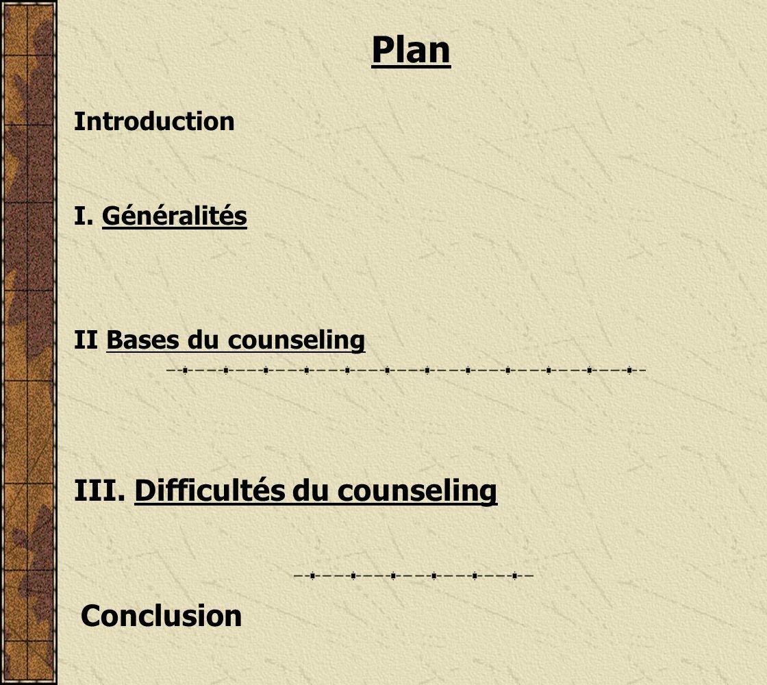 Plan Introduction I. Généralités II Bases du counseling III. Difficultés du counseling Conclusion