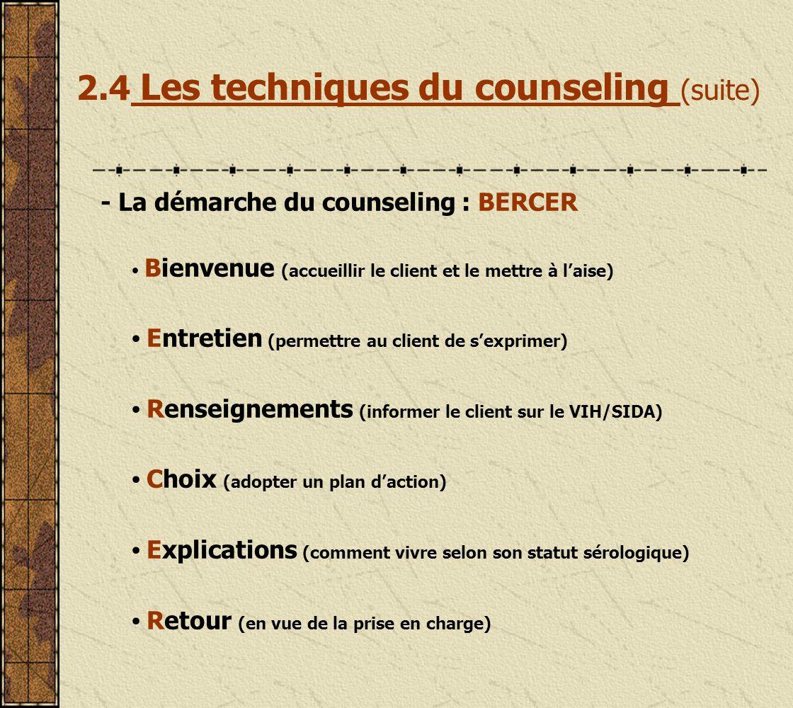 2.4 Les techniques du counseling Il nexiste pas de méthode spécifique au counseling dans le domaine du VIH/SIDA.