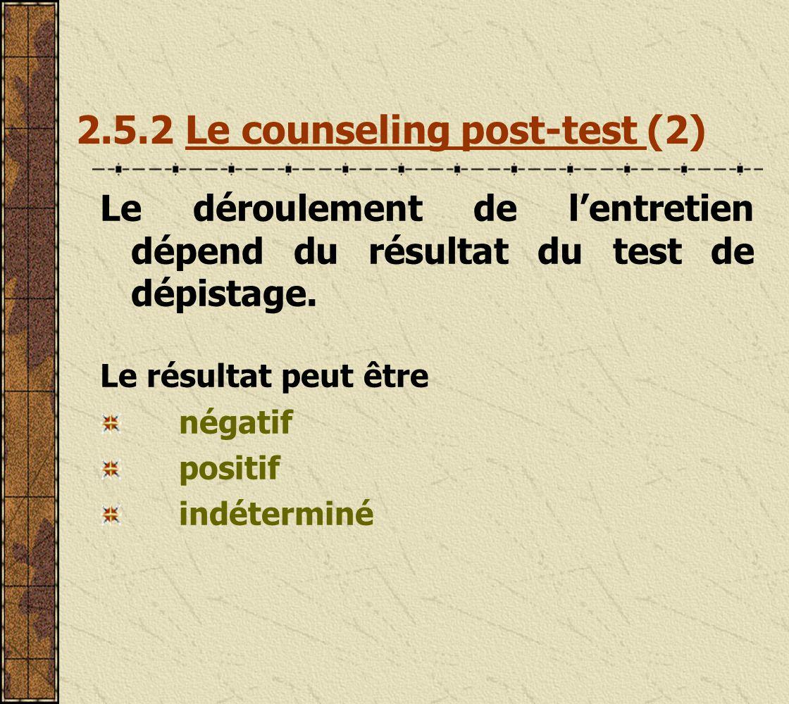 2.5.2 Le counseling post-test (1) Le conseil post-test est un entretien confidentiel entre le conseiller et son client, au cours duquel le résultat du test de dépistage est porté à la connaissance du client.