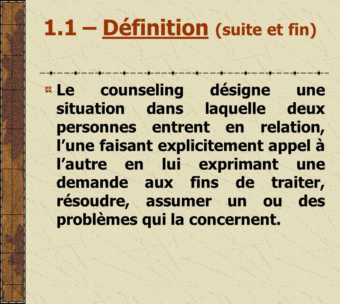 1.1 – Définition (suite) Selon Catherine Tourette-Tungis le counseling est une forme de psychologie situationniste.