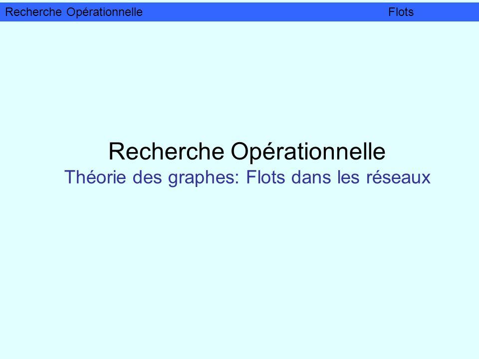 Recherche Opérationnelle Théorie des graphes: Flots dans les réseaux Recherche OpérationnelleFlots