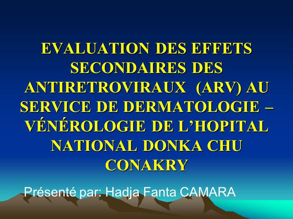 EVALUATION DES EFFETS SECONDAIRES DES ANTIRETROVIRAUX (ARV) AU SERVICE DE DERMATOLOGIE – VÉNÉROLOGIE DE LHOPITAL NATIONAL DONKA CHU CONAKRY Présenté par: Hadja Fanta CAMARA