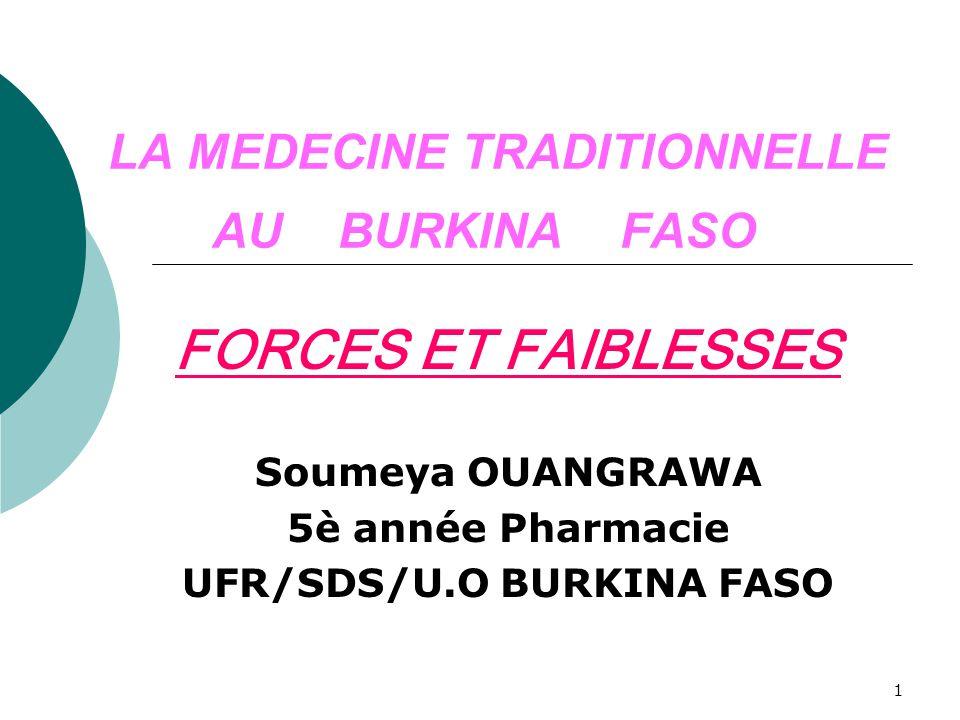 1 LA MEDECINE TRADITIONNELLE AU BURKINA FASO FORCES ET FAIBLESSES Soumeya OUANGRAWA 5è année Pharmacie UFR/SDS/U.O BURKINA FASO