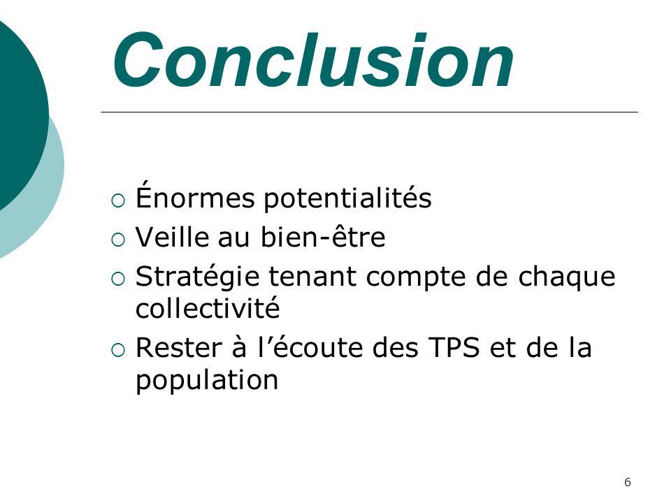 6 Énormes potentialités Veille au bien-être Stratégie tenant compte de chaque collectivité Rester à lécoute des TPS et de la population