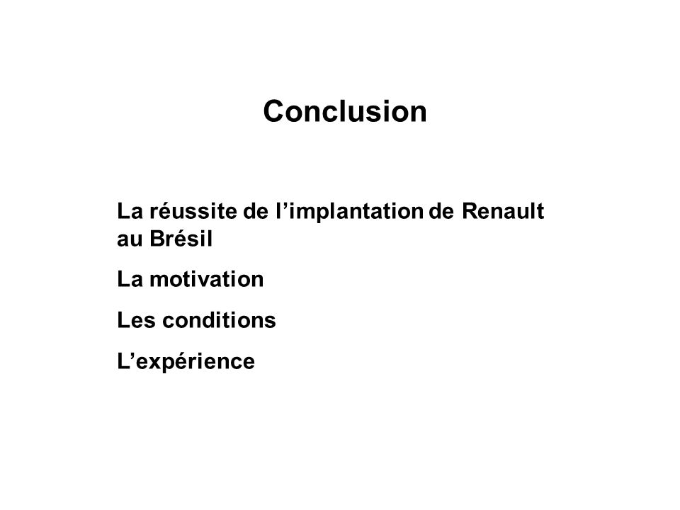 Conclusion La réussite de limplantation de Renault au Brésil La motivation Les conditions Lexpérience