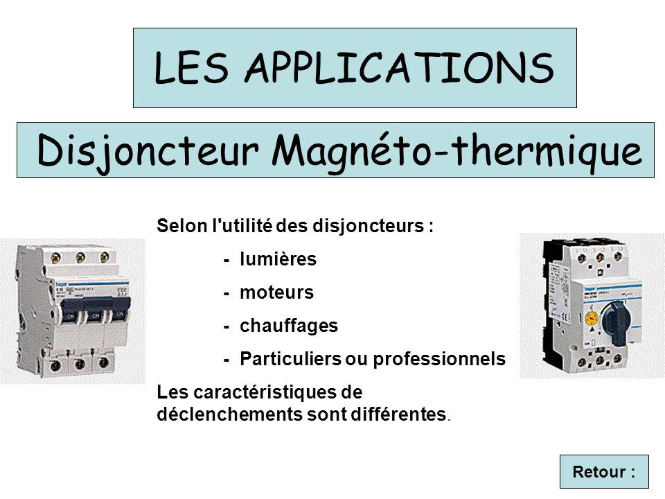 LES APPLICATIONS Retour : Disjoncteur Magnéto-thermique Selon l utilité des disjoncteurs : - lumières - moteurs - chauffages - Particuliers ou professionnels Les caractéristiques de déclenchements sont différentes.