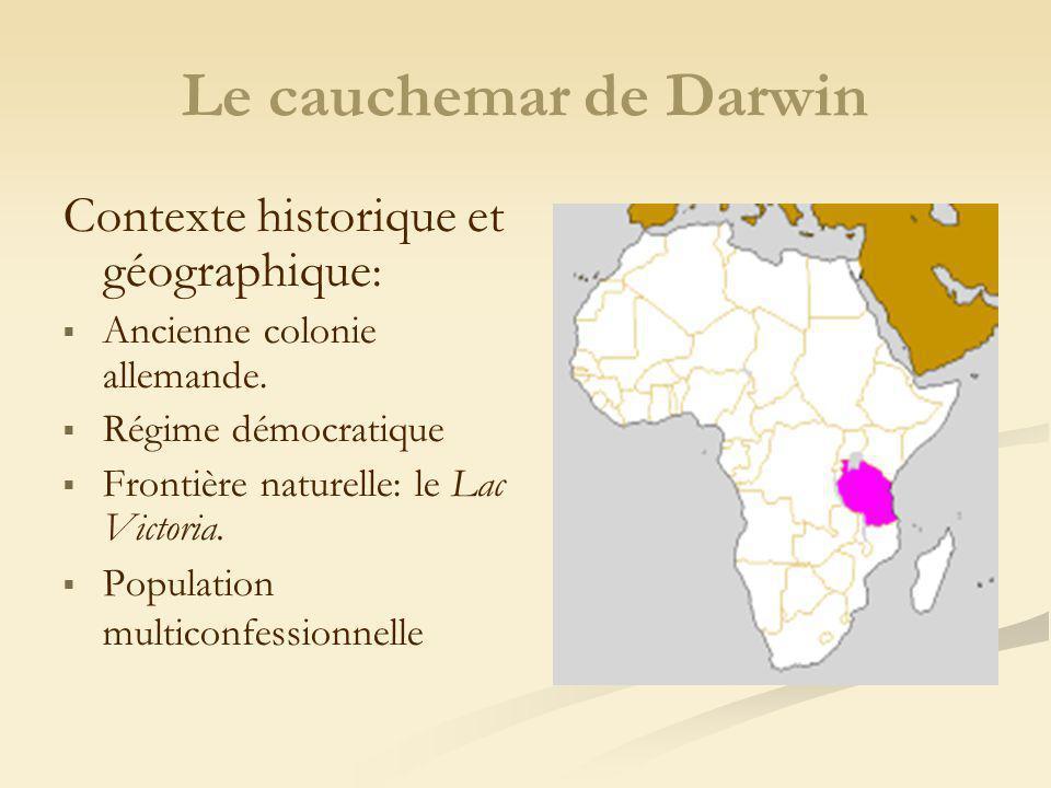 Le cauchemar de Darwin Contexte historique et géographique : Ancienne colonie allemande. Régime démocratique Frontière naturelle: le Lac Victoria. Pop