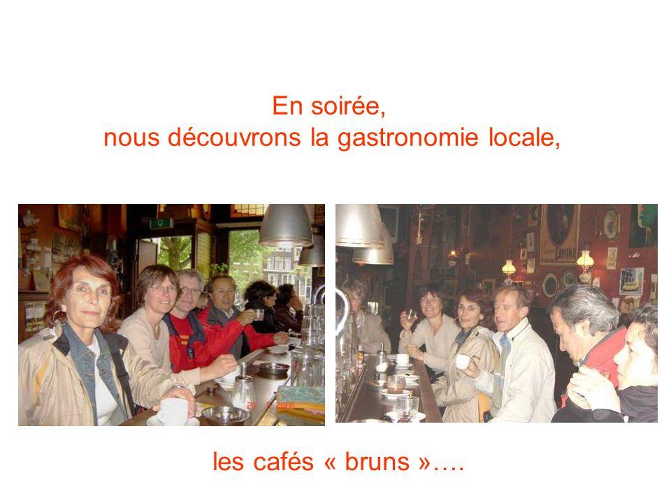 En soirée, nous découvrons la gastronomie locale, les cafés « bruns »….