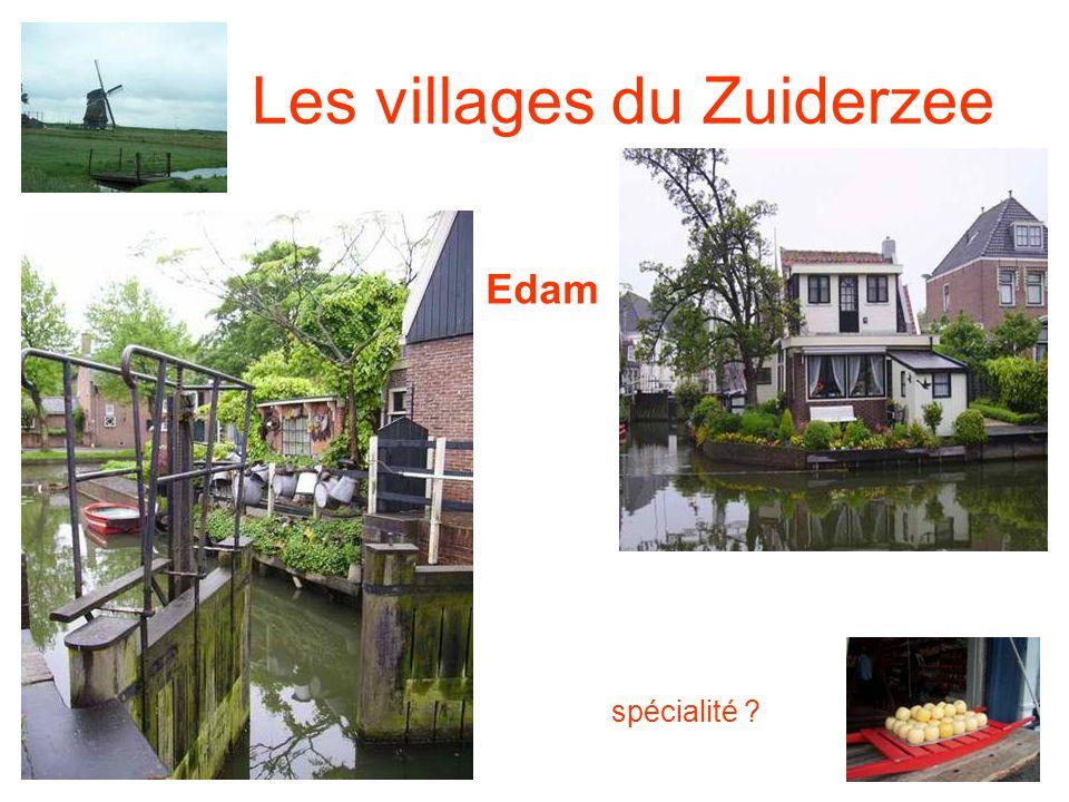 Les villages du Zuiderzee Edam spécialité ?