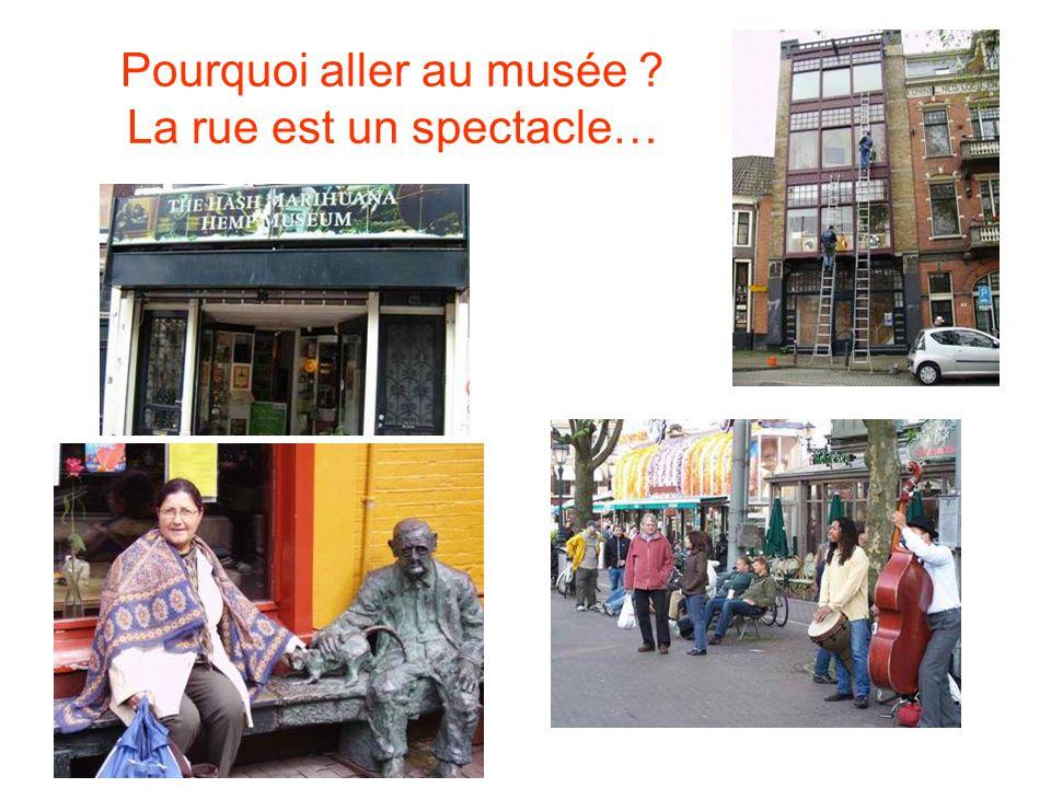 Pourquoi aller au musée La rue est un spectacle…
