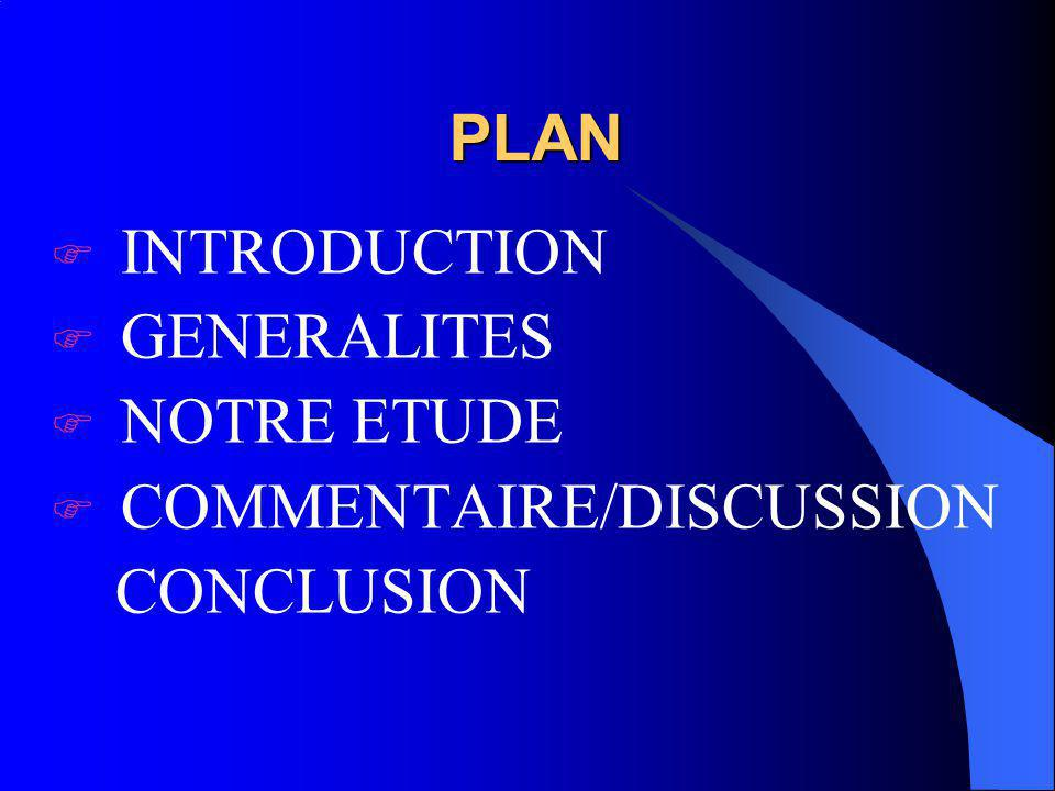 PLAN PLAN INTRODUCTION GENERALITES NOTRE ETUDE COMMENTAIRE/DISCUSSION CONCLUSION