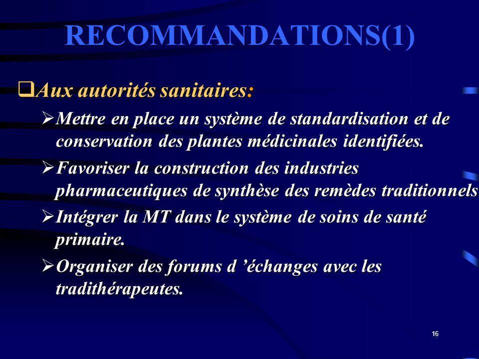 16 RECOMMANDATIONS(1) Aux autorités sanitaires: Aux autorités sanitaires: Mettre en place un système de standardisation et de conservation des plantes