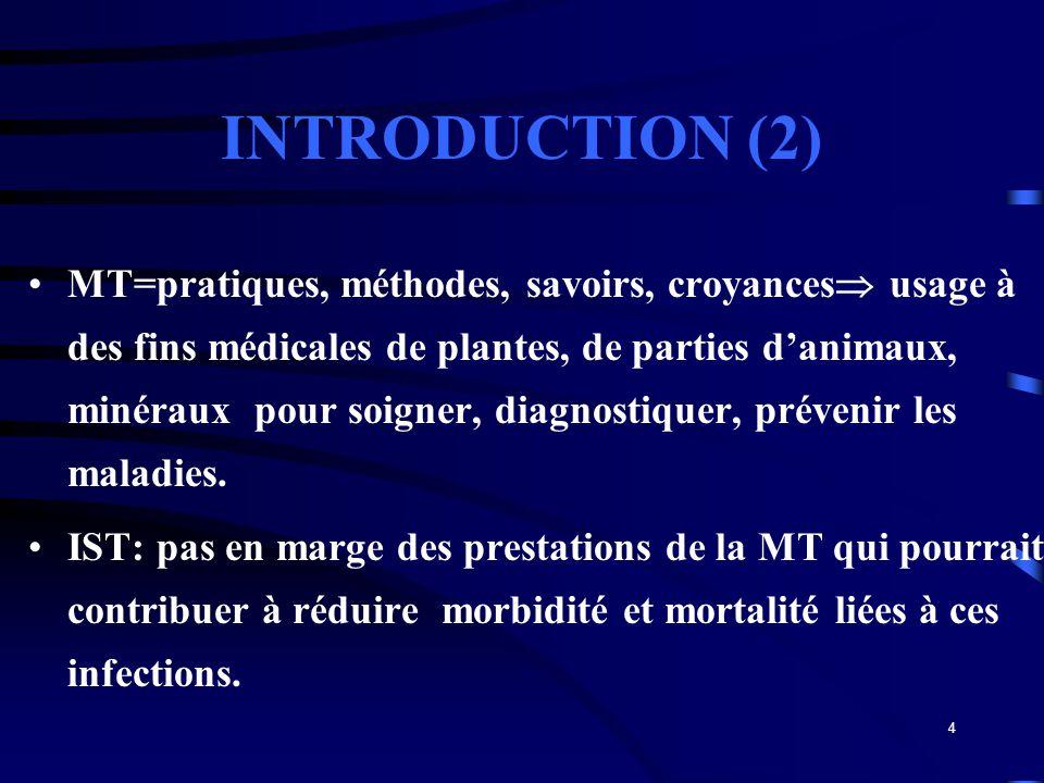 4 INTRODUCTION (2) MT=pratiques, méthodes, savoirs, croyances usage à des fins médicales de plantes, de parties danimaux, minéraux pour soigner, diagn