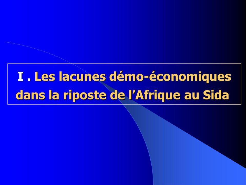 I. Les lacunes démo-économiques dans la riposte de lAfrique au Sida I. Les lacunes démo-économiques dans la riposte de lAfrique au Sida