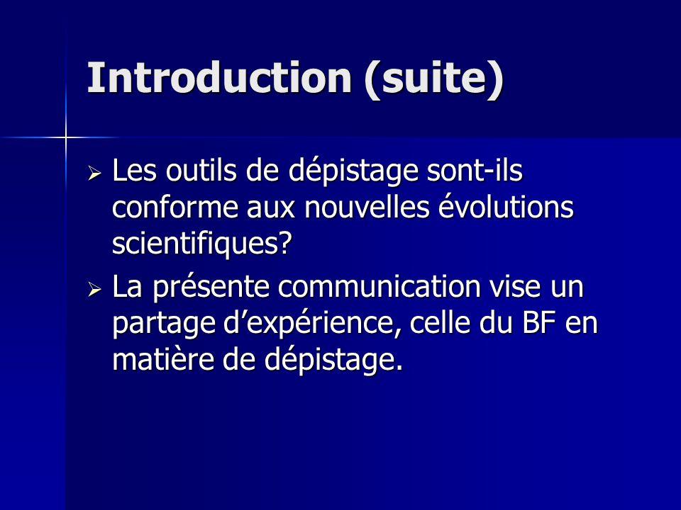 Introduction (suite) Les outils de dépistage sont-ils conforme aux nouvelles évolutions scientifiques.
