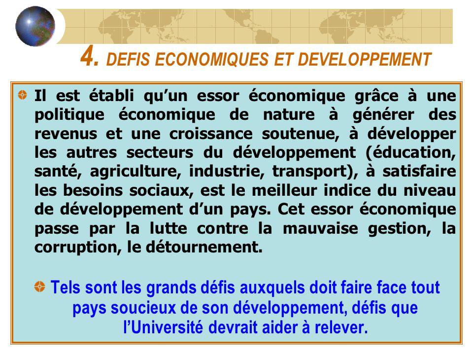 4. DEFIS ECONOMIQUES ET DEVELOPPEMENT Il est établi quun essor économique grâce à une politique économique de nature à générer des revenus et une croi