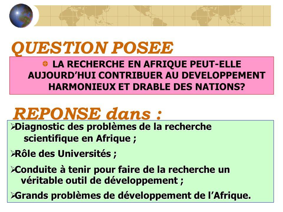 QUESTION POSEE LA RECHERCHE EN AFRIQUE PEUT-ELLE AUJOURDHUI CONTRIBUER AU DEVELOPPEMENT HARMONIEUX ET DRABLE DES NATIONS.