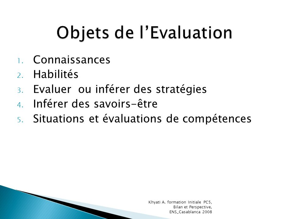 1. Connaissances 2. Habilités 3. Evaluer ou inférer des stratégies 4. Inférer des savoirs-être 5. Situations et évaluations de compétences Khyati A. f